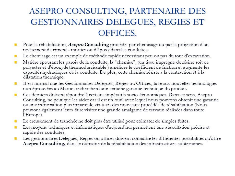 ASEPRO CONSULTING, PARTENAIRE DES GESTIONNAIRES DELEGUES, REGIES ET OFFICES. Pour la réhabilitation, Asepro Consulting procède par chemisage ou par la