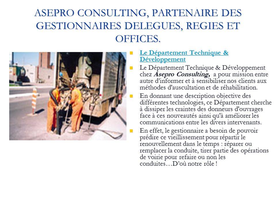 ASEPRO CONSULTING, PARTENAIRE DES GESTIONNAIRES DELEGUES, REGIES ET OFFICES. Le Département Technique & Développement Le Département Technique & Dével