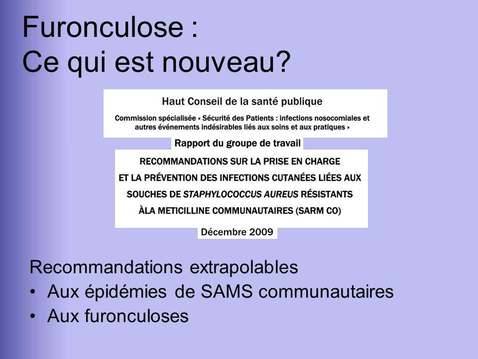 Recommandations extrapolables Aux épidémies de SAMS communautaires Aux furonculoses Furonculose : Ce qui est nouveau?