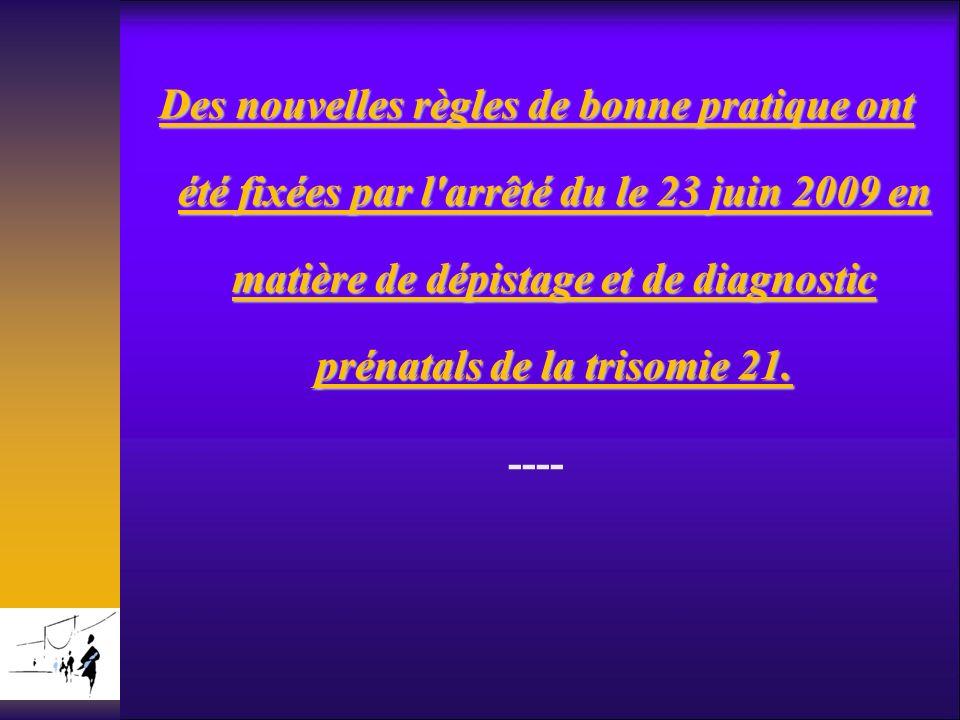 Des nouvelles règles de bonne pratique ont été fixées par l'arrêté du le 23 juin 2009 en matière de dépistage et de diagnostic prénatals de la trisomi