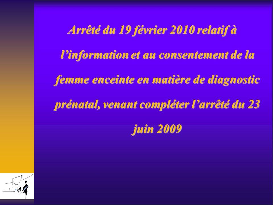 Arrêté du 19 février 2010 relatif à linformation et au consentement de la femme enceinte en matière de diagnostic prénatal, venant compléter larrêté d