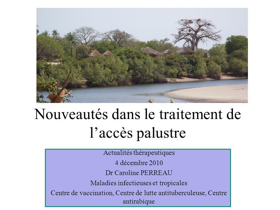 Nouveautés dans le traitement de laccès palustre Actualités thérapeutiques 4 décembre 2010 Dr Caroline PERREAU Maladies infectieuses et tropicales Cen