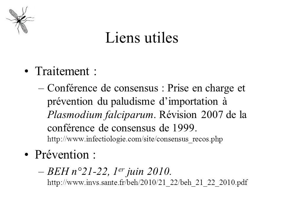Liens utiles Traitement : –Conférence de consensus : Prise en charge et prévention du paludisme dimportation à Plasmodium falciparum. Révision 2007 de