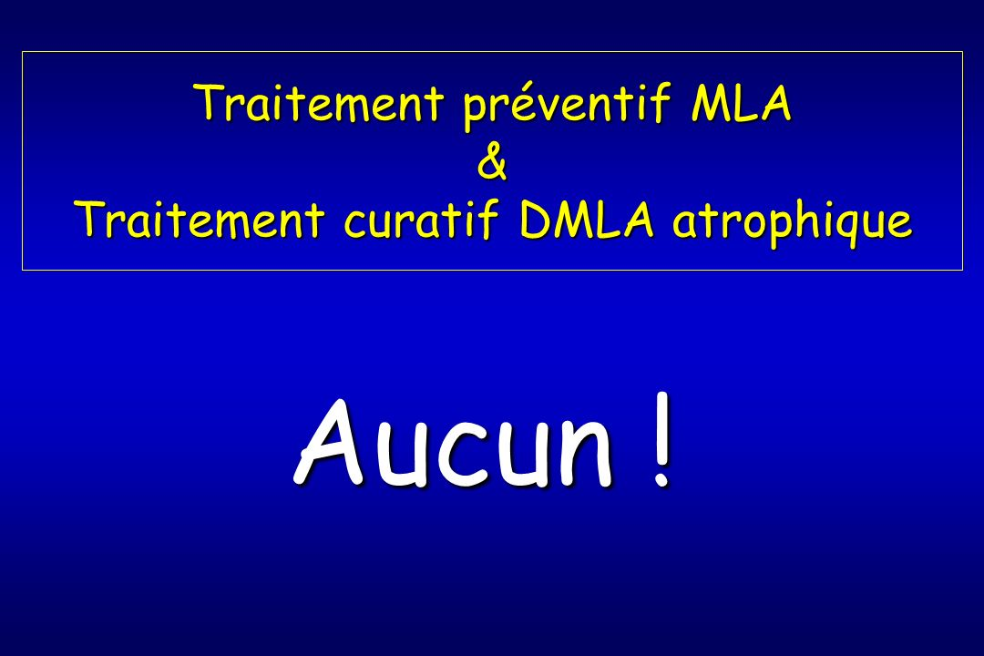 Traitement préventif MLA & Traitement curatif DMLA atrophique Aucun !