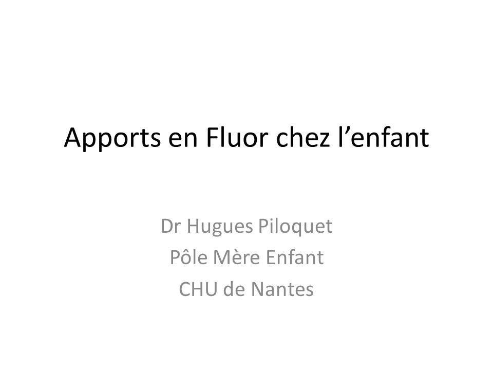 Apports en Fluor chez lenfant Dr Hugues Piloquet Pôle Mère Enfant CHU de Nantes