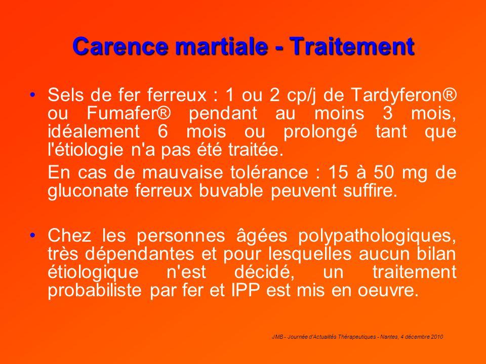 JMB - Journée d'Actualités Thérapeutiques - Nantes, 4 décembre 2010 Carence martiale - Traitement Sels de fer ferreux : 1 ou 2 cp/j de Tardyferon® ou