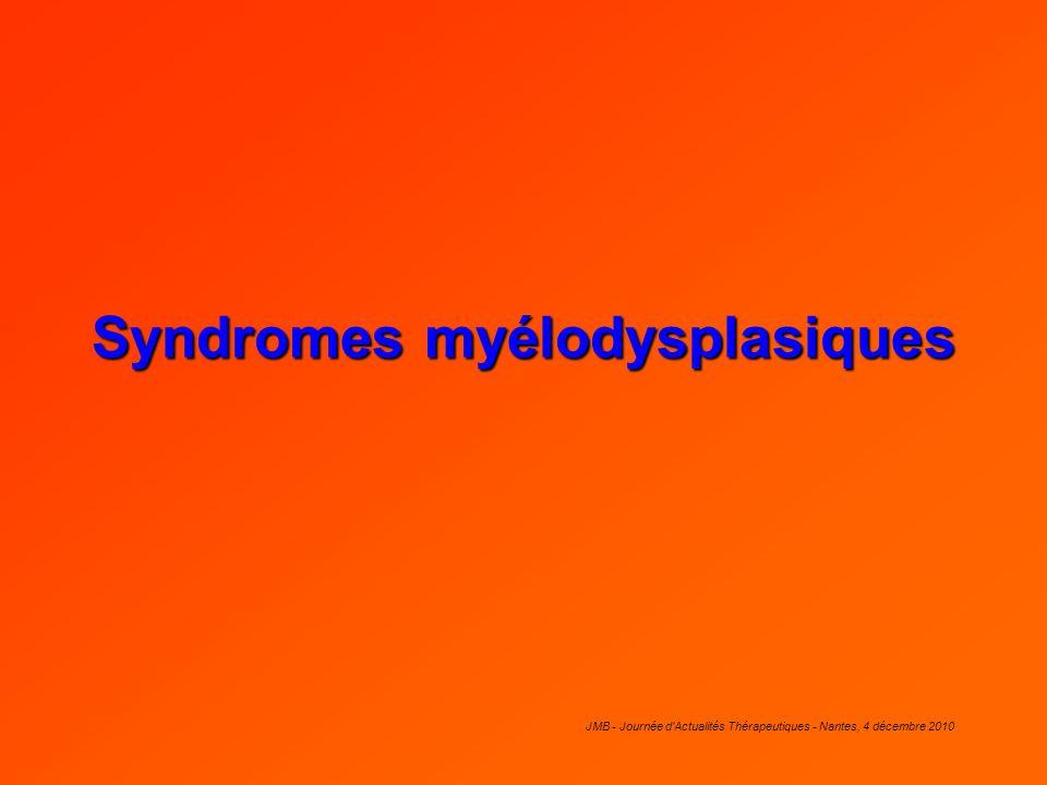 JMB - Journée d'Actualités Thérapeutiques - Nantes, 4 décembre 2010 Syndromes myélodysplasiques
