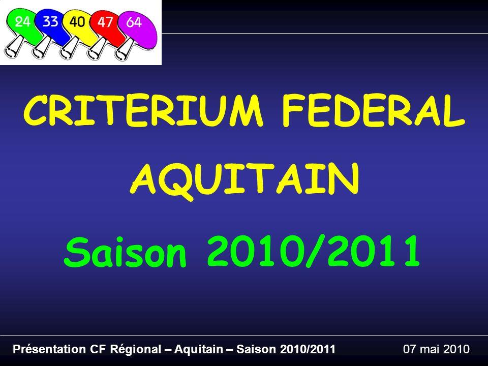 CRITERIUM FEDERAL AQUITAIN Présentation CF Régional – Aquitain – Saison 2010/201107 mai 2010 Saison 2010/2011