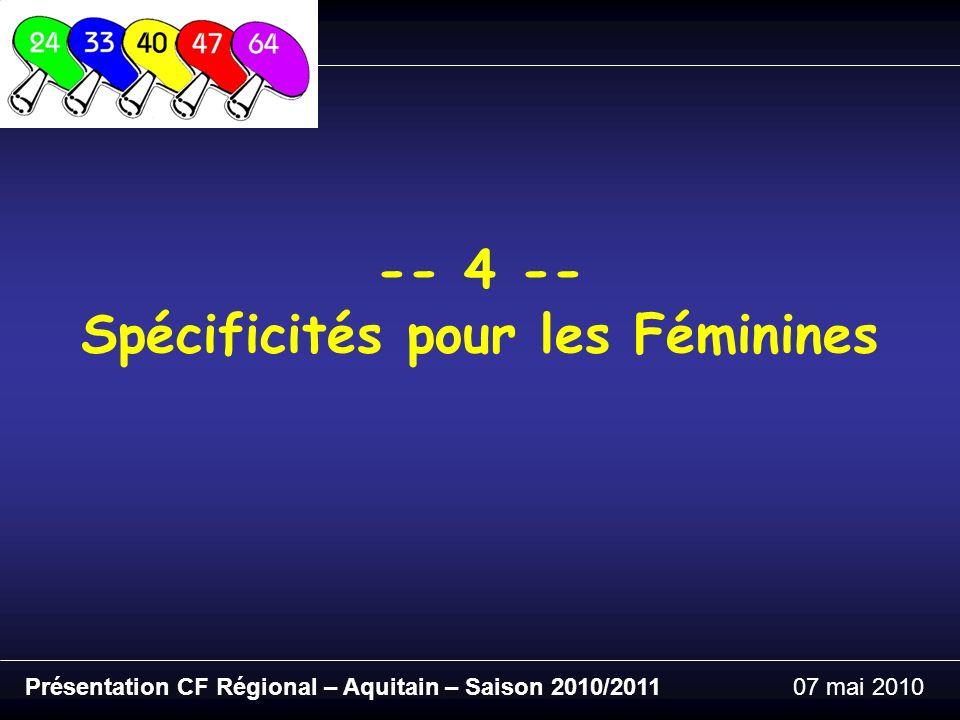 Présentation CF Régional – Aquitain – Saison 2010/201107 mai 2010 -- 4 -- Spécificités pour les Féminines