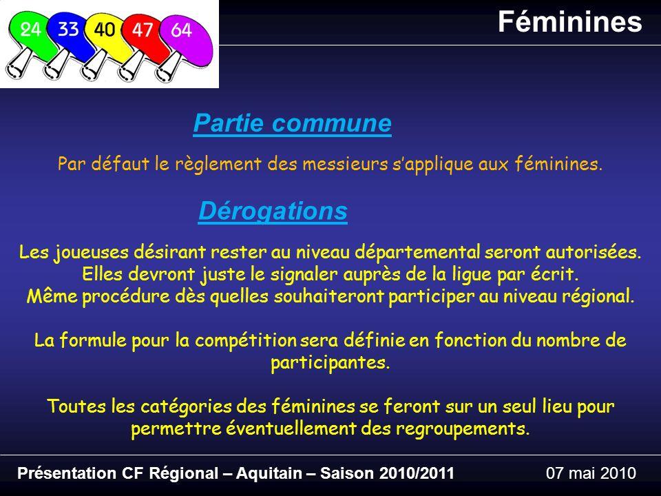 Présentation CF Régional – Aquitain – Saison 2010/201107 mai 2010 Féminines Partie commune Par défaut le règlement des messieurs sapplique aux féminines.
