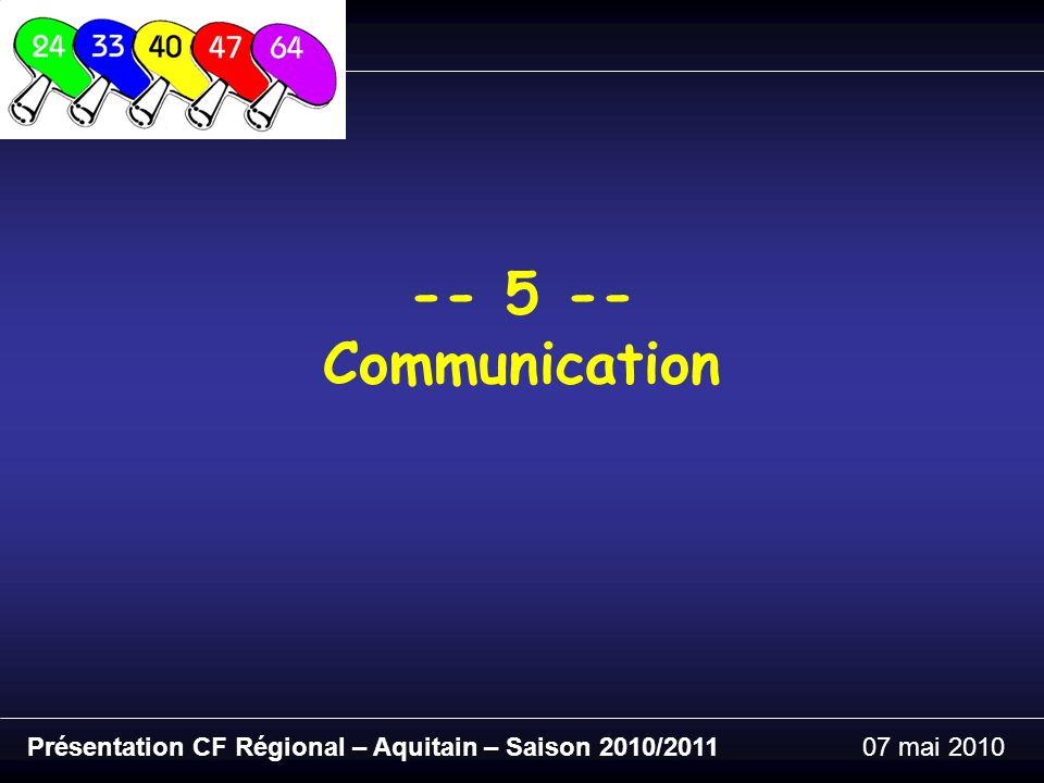 Présentation CF Régional – Aquitain – Saison 2010/201107 mai 2010 -- 5 -- Communication