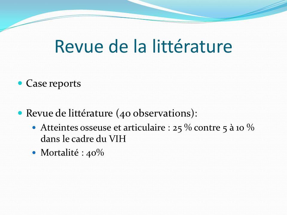 Revue de la littérature Case reports Revue de littérature (40 observations): Atteintes osseuse et articulaire : 25 % contre 5 à 10 % dans le cadre du VIH Mortalité : 40%