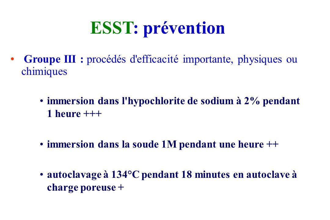 ESST: prévention Groupe II : produits et procédés d'efficacité partielle acide peracétique (réduction de 98% de l'infectiosité) autoclavage à 121°C pe