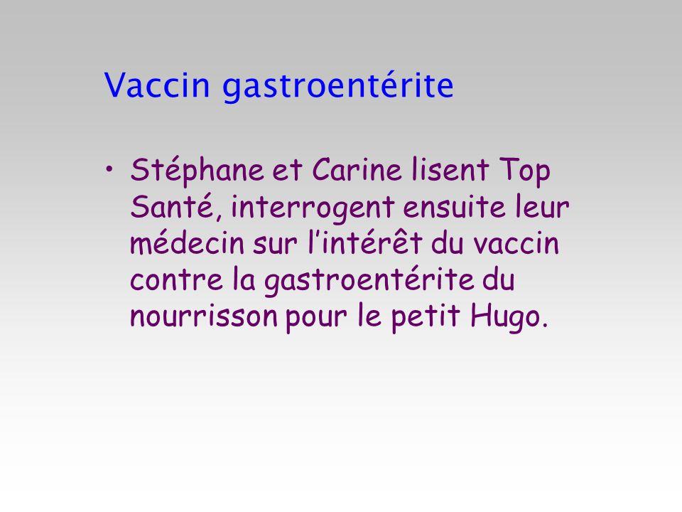 Vaccin gastroentérite Stéphane et Carine lisent Top Santé, interrogent ensuite leur médecin sur lintérêt du vaccin contre la gastroentérite du nourris