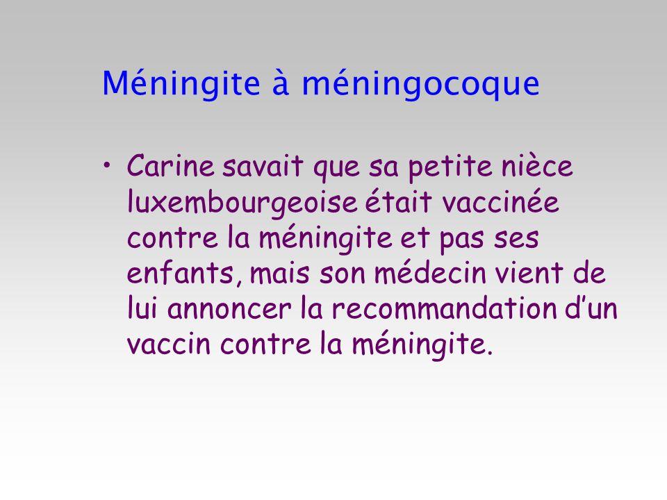 Méningite à méningocoque Carine savait que sa petite nièce luxembourgeoise était vaccinée contre la méningite et pas ses enfants, mais son médecin vie