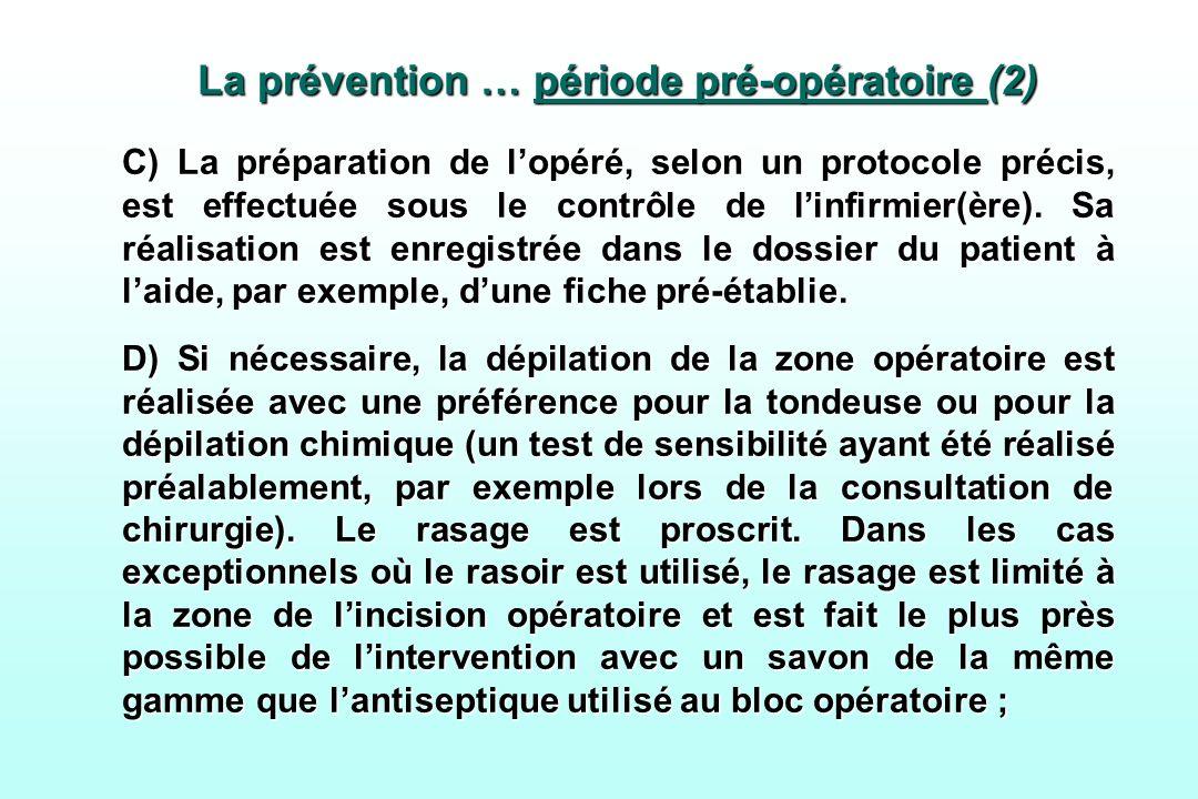 La prévention … période pré-opératoire (2) C) La préparation de lopéré, selon un protocole précis, est effectuée sous le contrôle de linfirmier(ère).