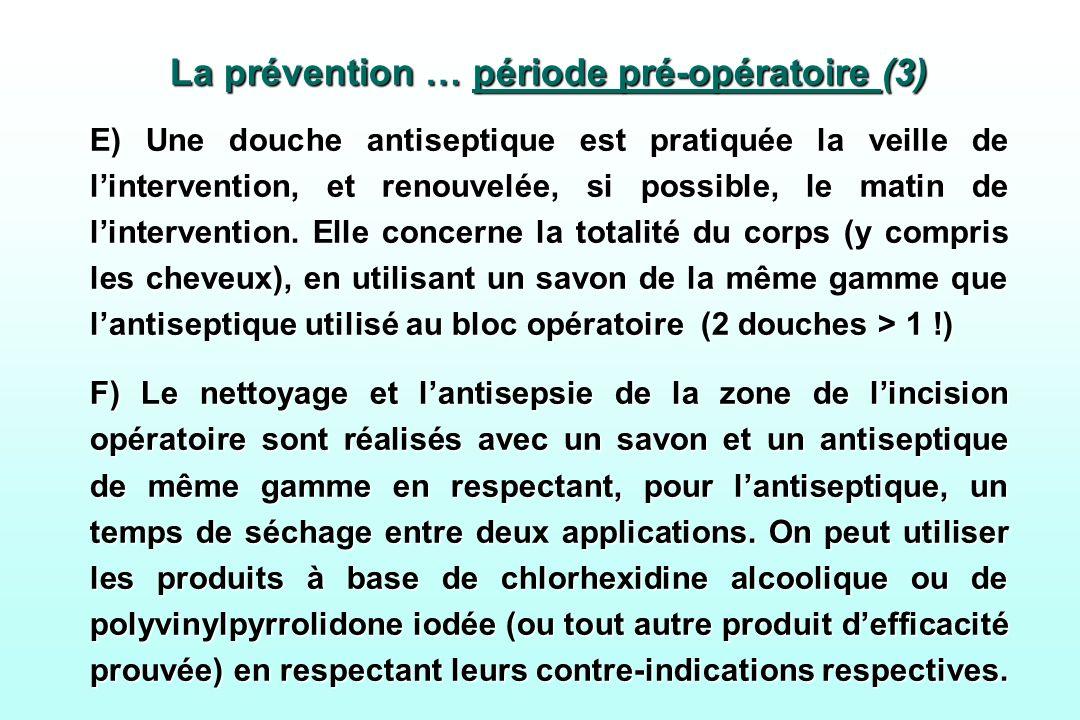 La prévention … période pré-opératoire (3) E) Une douche antiseptique est pratiquée la veille de lintervention, et renouvelée, si possible, le matin d
