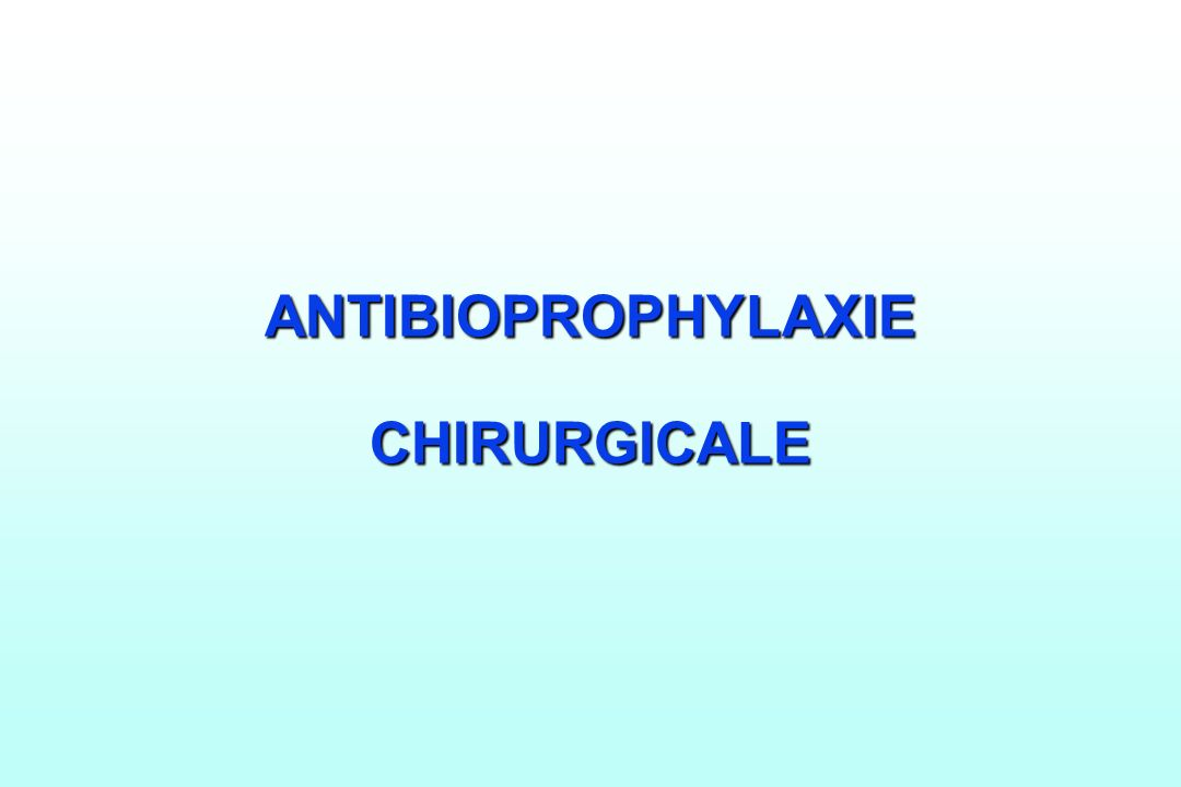 ANTIBIOPROPHYLAXIE CHIRURGICALE