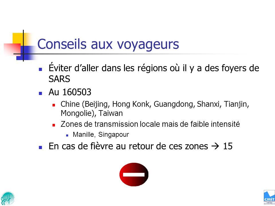 Conseils aux voyageurs Éviter daller dans les régions où il y a des foyers de SARS Au 160503 Chine (Beijing, Hong Konk, Guangdong, Shanxi, Tianjin, Mo