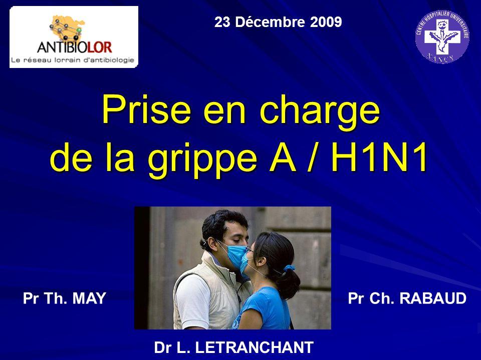 Prise en charge de la grippe A / H1N1 23 Décembre 2009 Pr Th. MAYPr Ch. RABAUD Dr L. LETRANCHANT