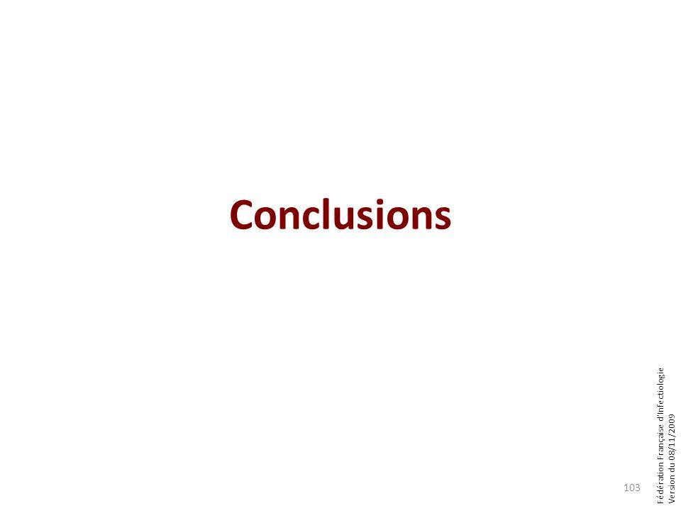 Fédération Française dInfectiologie Version du 08/11/2009 Conclusions 103