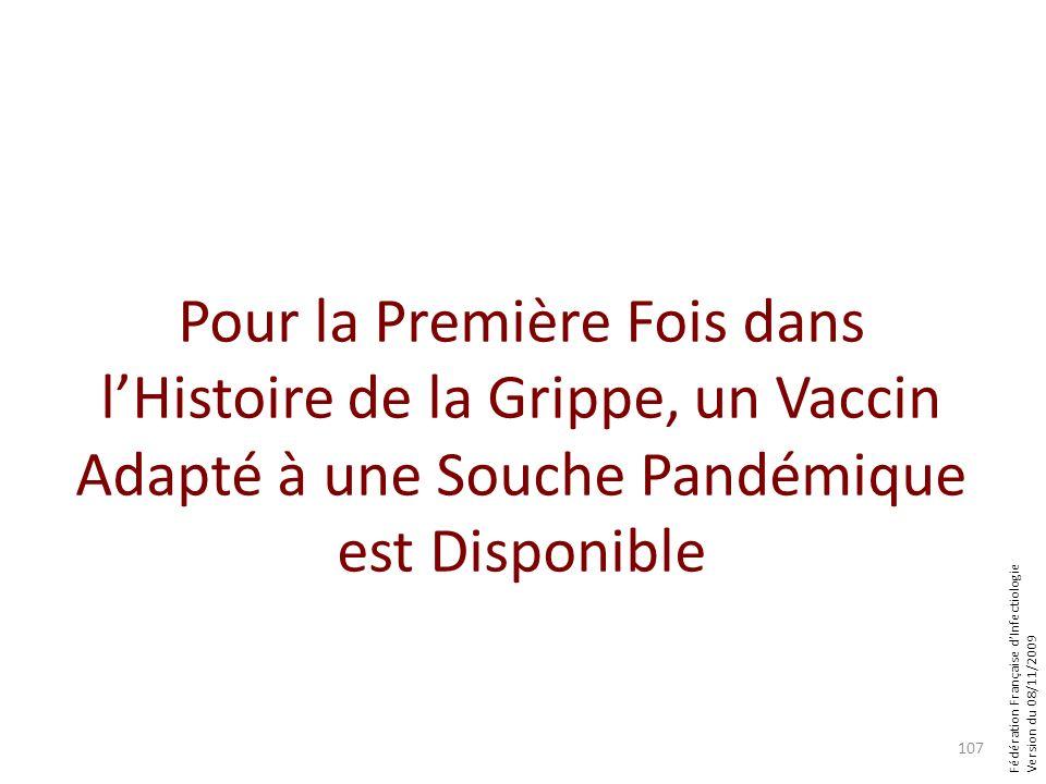 Fédération Française dInfectiologie Version du 08/11/2009 Pour la Première Fois dans lHistoire de la Grippe, un Vaccin Adapté à une Souche Pandémique