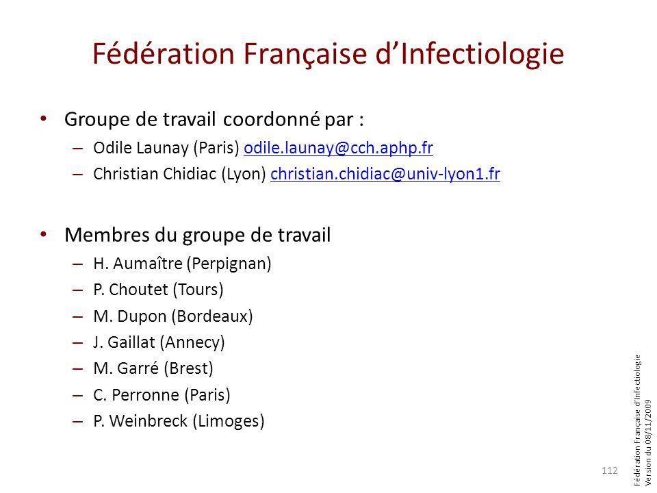 Fédération Française dInfectiologie Version du 08/11/2009 Fédération Française dInfectiologie Groupe de travail coordonné par : – Odile Launay (Paris)