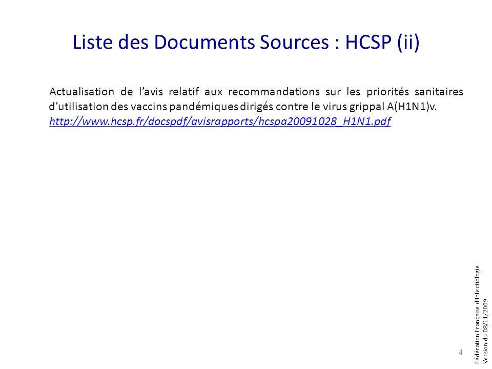 Fédération Française dInfectiologie Version du 08/11/2009 Liste des Documents Sources : HCSP (ii) Actualisation de lavis relatif aux recommandations s