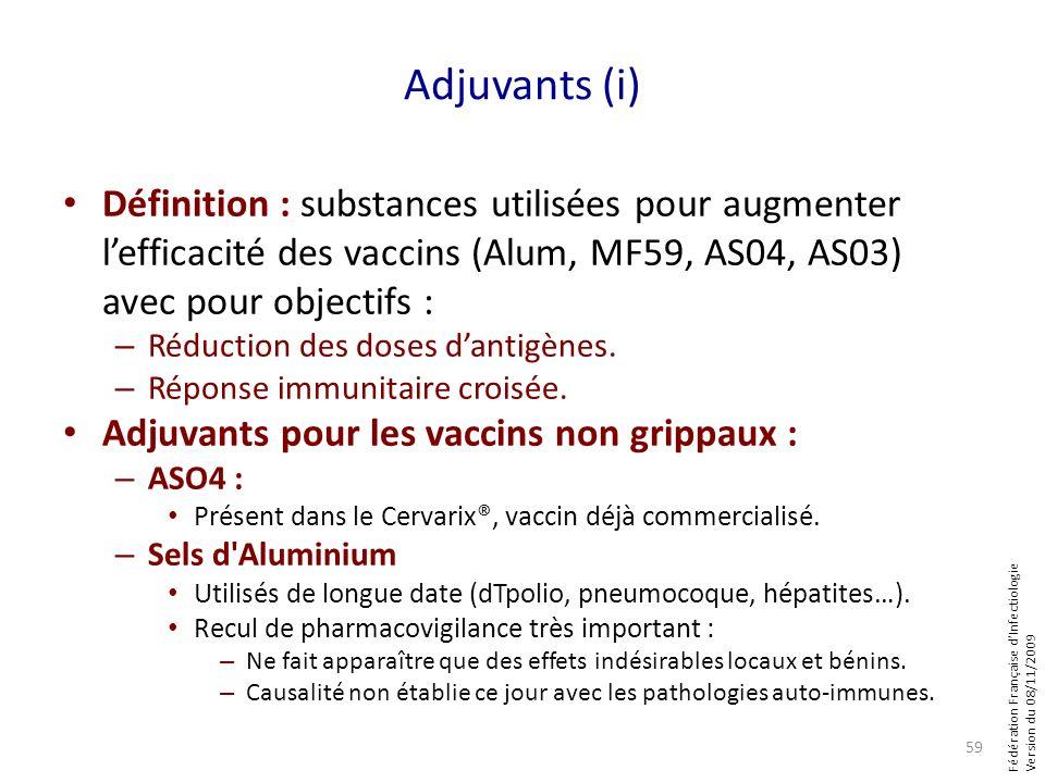 Fédération Française dInfectiologie Version du 08/11/2009 Adjuvants (i) Définition : substances utilisées pour augmenter lefficacité des vaccins (Alum