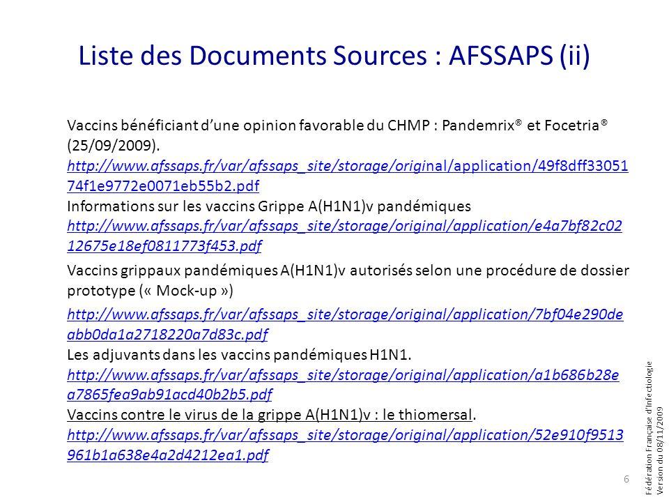 Fédération Française dInfectiologie Version du 08/11/2009 Liste des Documents Sources : AFSSAPS (ii) Vaccins bénéficiant dune opinion favorable du CHM