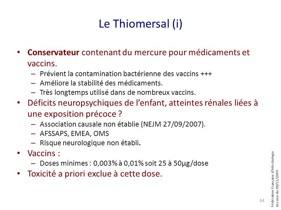 Fédération Française dInfectiologie Version du 08/11/2009 Le Thiomersal (i) Conservateur contenant du mercure pour médicaments et vaccins. – Prévient