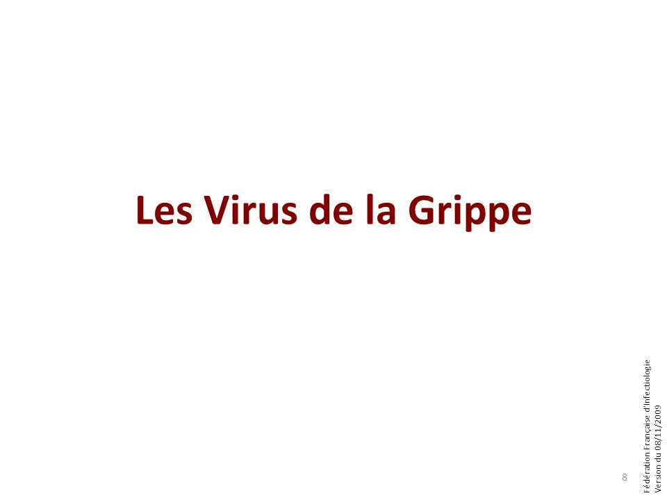 Fédération Française dInfectiologie Version du 08/11/2009 Les Virus de la Grippe 8