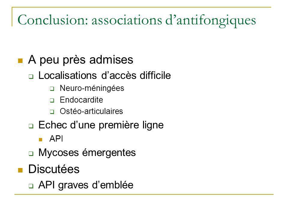 Conclusion: associations dantifongiques A peu près admises Localisations daccès difficile Neuro-méningées Endocardite Ostéo-articulaires Echec dune pr
