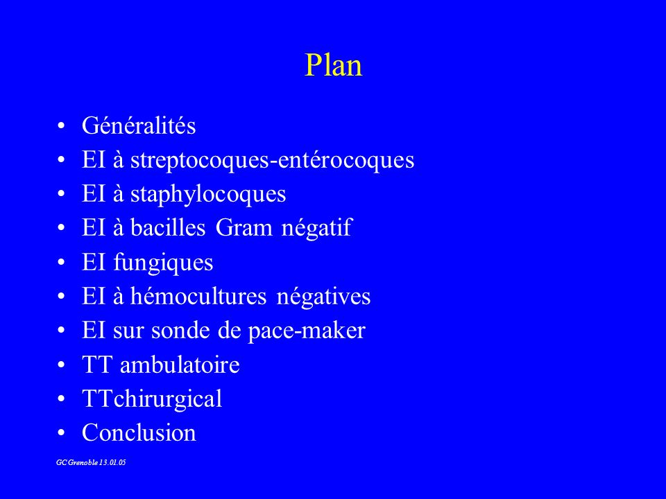 Plan Généralités EI à streptocoques-entérocoques EI à staphylocoques EI à bacilles Gram négatif EI fungiques EI à hémocultures négatives EI sur sonde