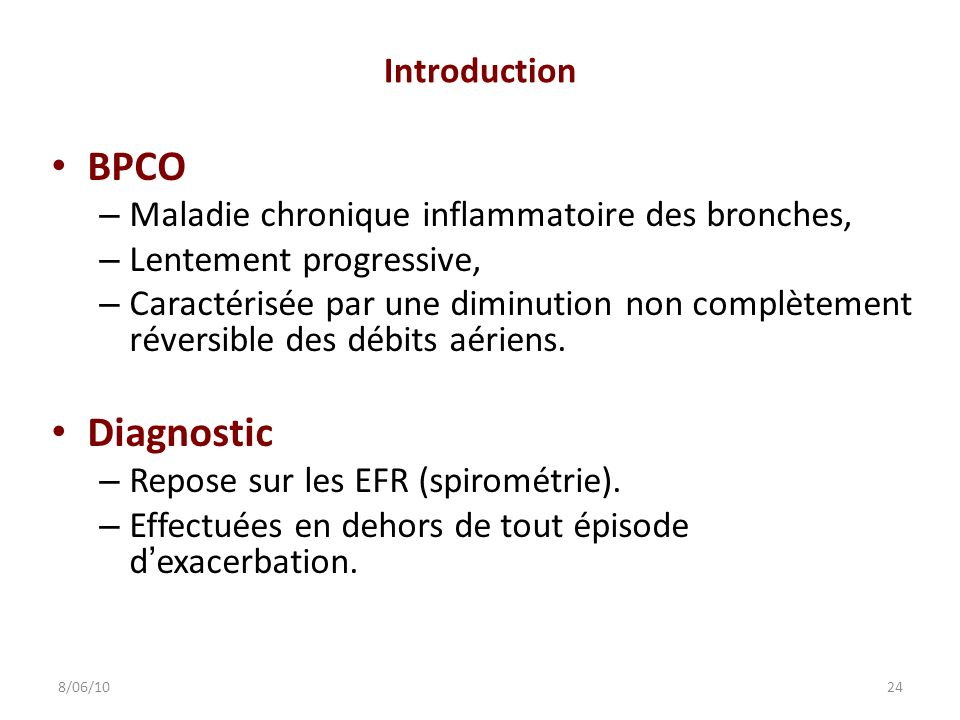 Introduction BPCO – Maladie chronique inflammatoire des bronches, – Lentement progressive, – Caractérisée par une diminution non complètement réversib