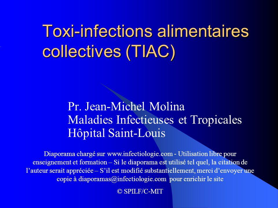 Toxi-infections alimentaires collectives (TIAC) Pr. Jean-Michel Molina Maladies Infectieuses et Tropicales Hôpital Saint-Louis Diaporama chargé sur ww