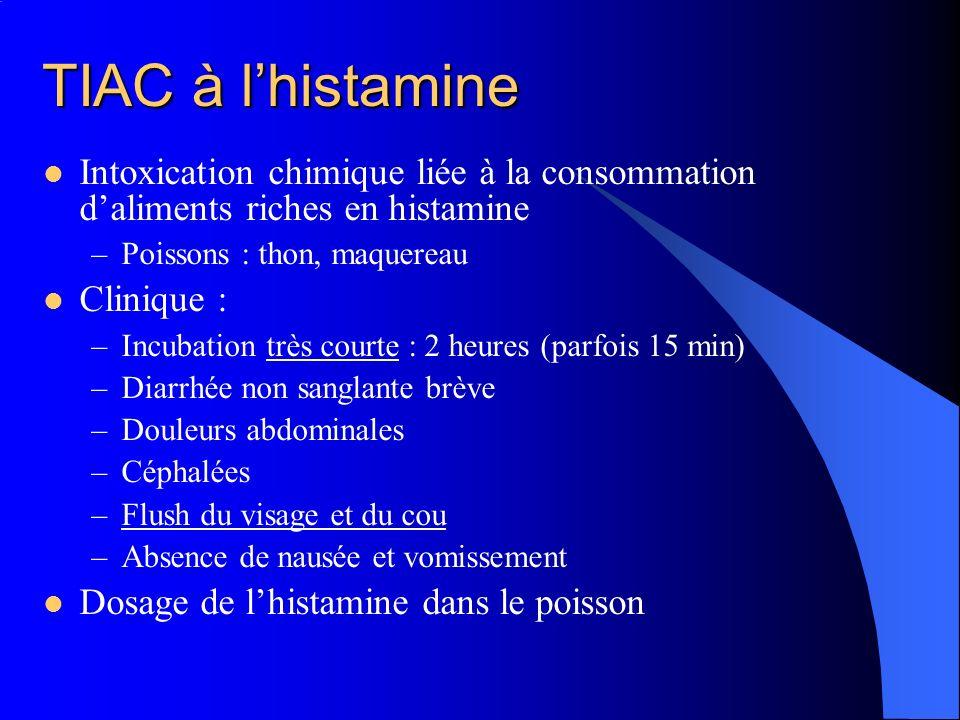 TIAC à lhistamine Intoxication chimique liée à la consommation daliments riches en histamine –Poissons : thon, maquereau Clinique : –Incubation très c