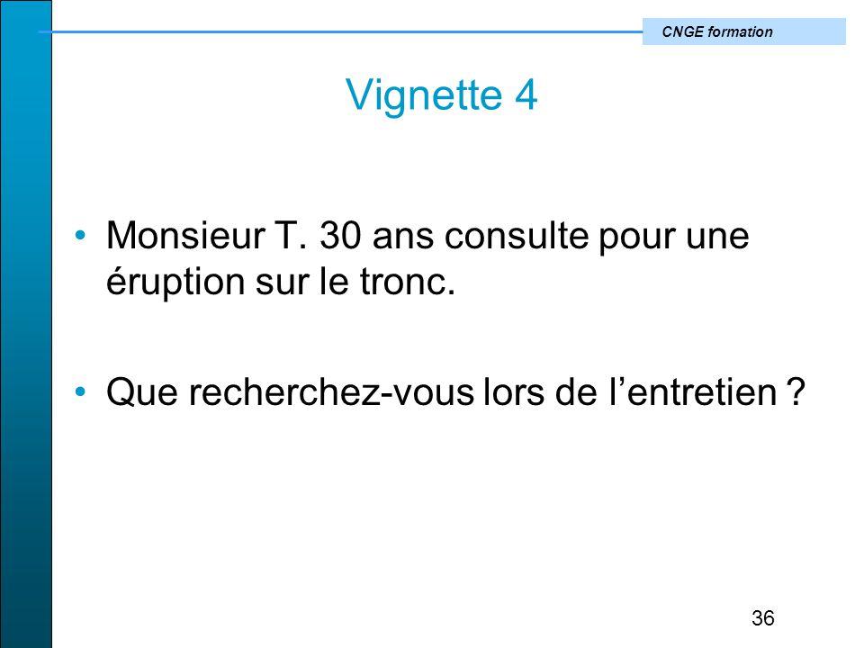CNGE formation Vignette 4 Monsieur T.30 ans consulte pour une éruption sur le tronc.