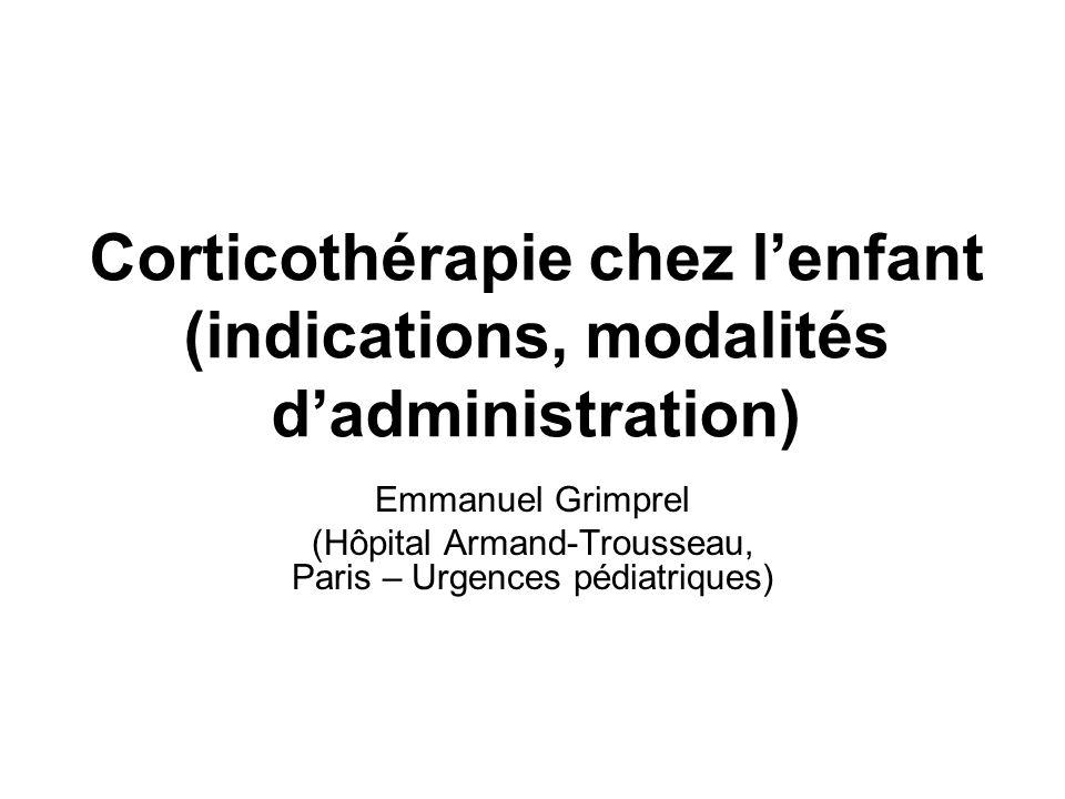 Corticothérapie chez lenfant (indications, modalités dadministration) Emmanuel Grimprel (Hôpital Armand-Trousseau, Paris – Urgences pédiatriques)