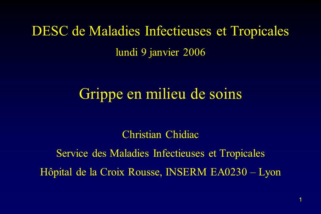 1 DESC de Maladies Infectieuses et Tropicales lundi 9 janvier 2006 Grippe en milieu de soins Christian Chidiac Service des Maladies Infectieuses et Tr