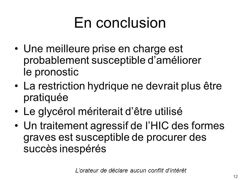 12 En conclusion Une meilleure prise en charge est probablement susceptible daméliorer le pronostic La restriction hydrique ne devrait plus être prati