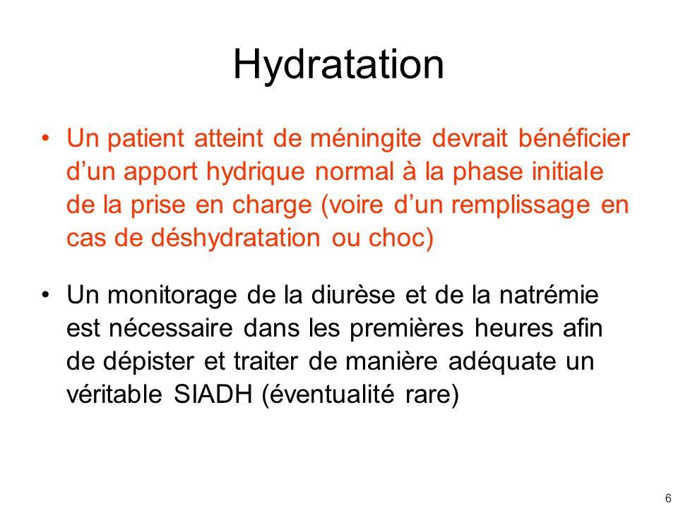 6 Hydratation Un patient atteint de méningite devrait bénéficier dun apport hydrique normal à la phase initiale de la prise en charge (voire dun rempl