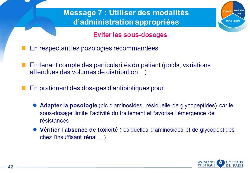42 Eviter les sous-dosages En respectant les posologies recommandées En tenant compte des particularités du patient (poids, variations attendues des v