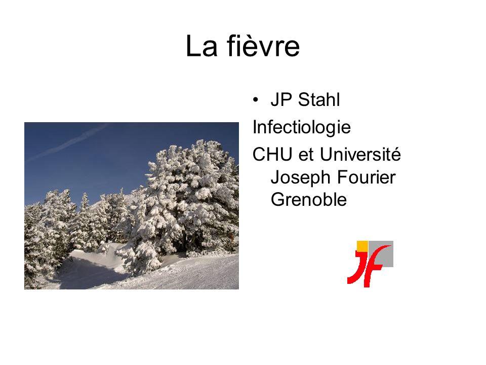 La fièvre JP Stahl Infectiologie CHU et Université Joseph Fourier Grenoble