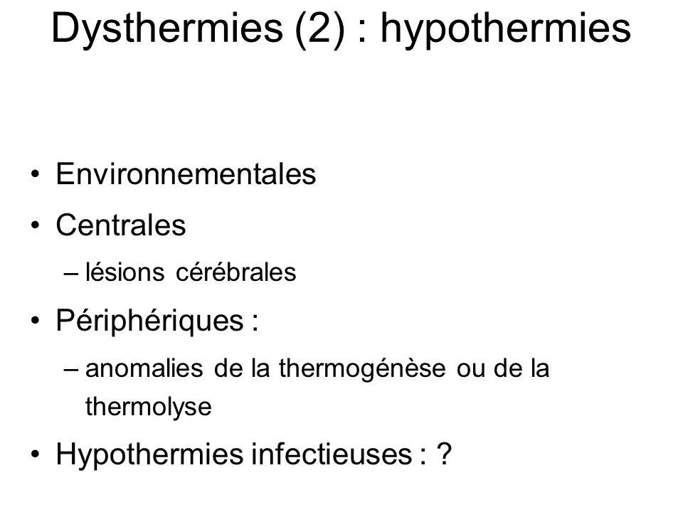 Environnementales Centrales –lésions cérébrales Périphériques : –anomalies de la thermogénèse ou de la thermolyse Hypothermies infectieuses : ? Dysthe