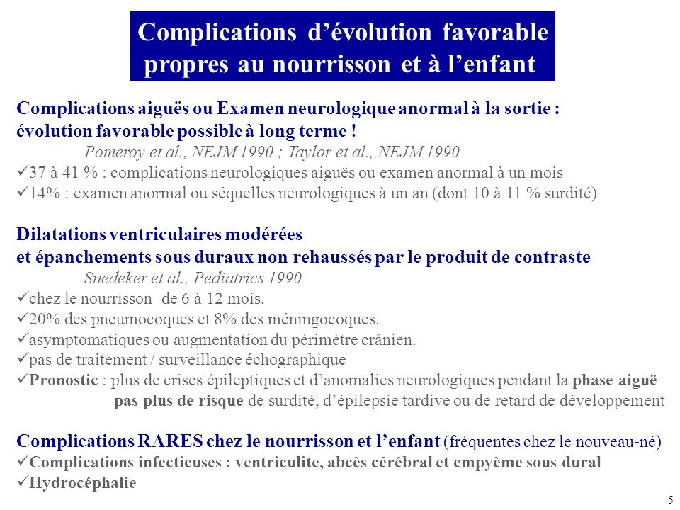 5 Complications dévolution favorable propres au nourrisson et à lenfant Complications aiguës ou Examen neurologique anormal à la sortie : évolution fa