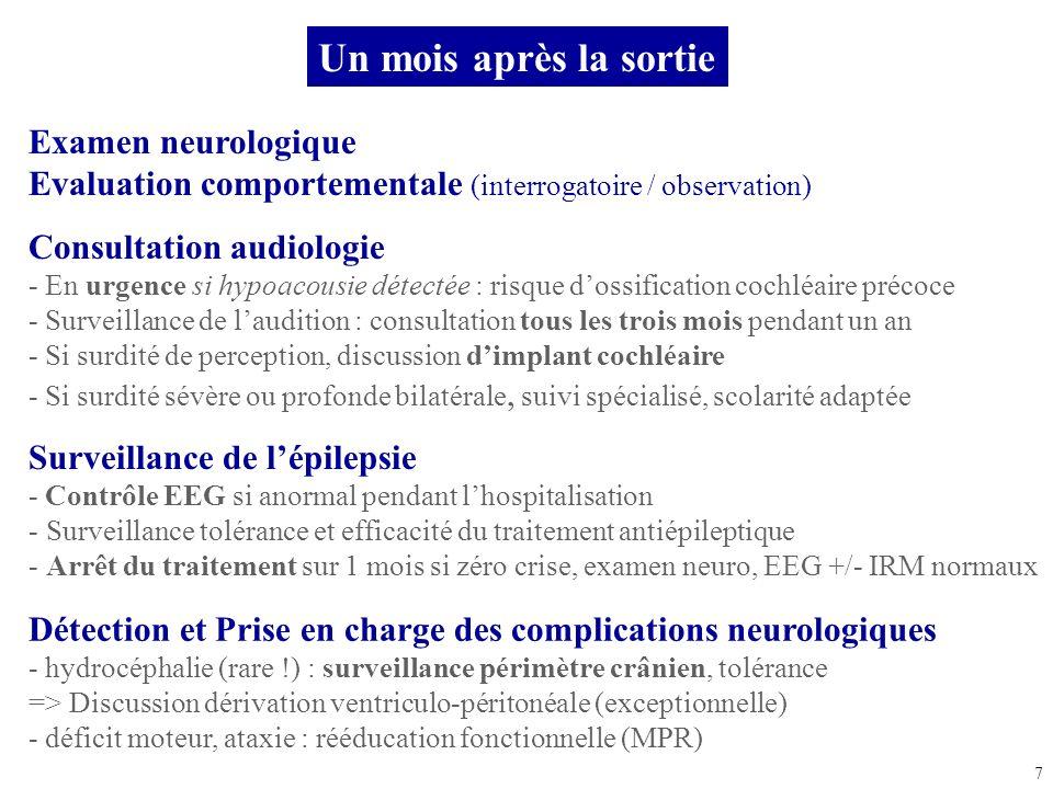 7 Examen neurologique Evaluation comportementale (interrogatoire / observation) Consultation audiologie - En urgence si hypoacousie détectée : risque