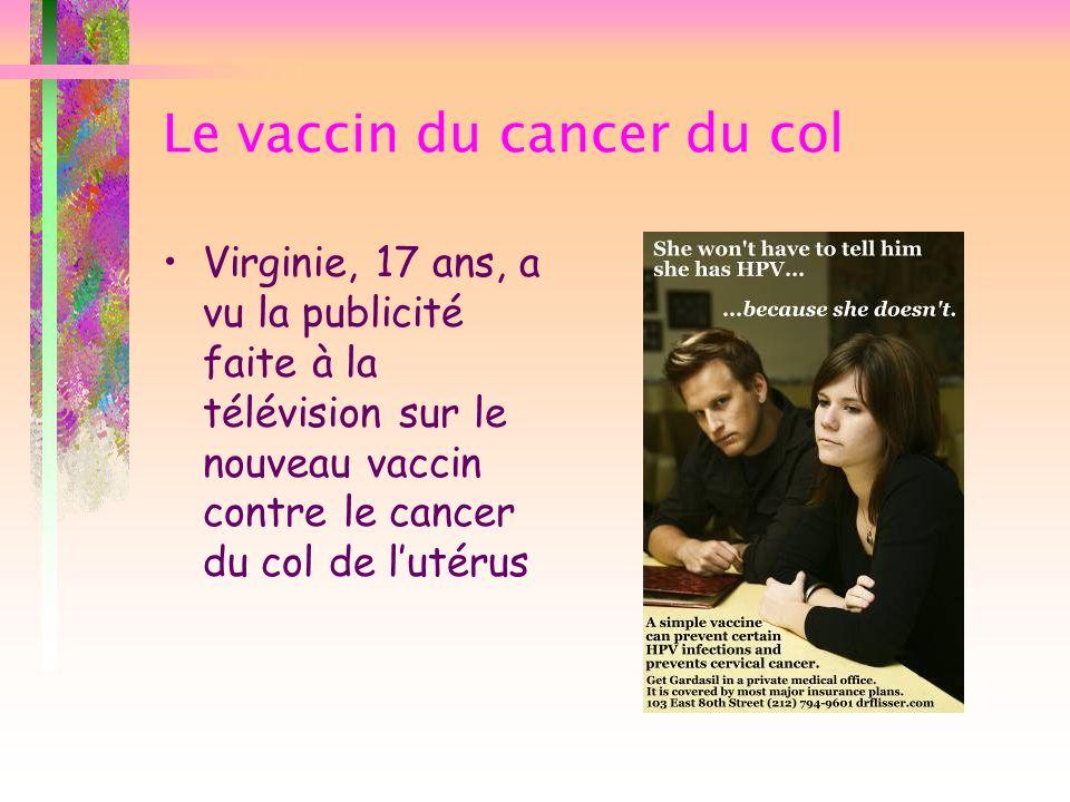 Le vaccin du cancer du col Virginie, 17 ans, a vu la publicité faite à la télévision sur le nouveau vaccin contre le cancer du col de lutérus