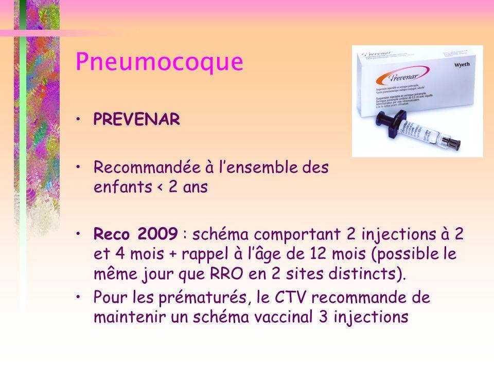 Pneumocoque PREVENAR Recommandée à lensemble des enfants < 2 ans Reco 2009 : schéma comportant 2 injections à 2 et 4 mois + rappel à lâge de 12 mois (
