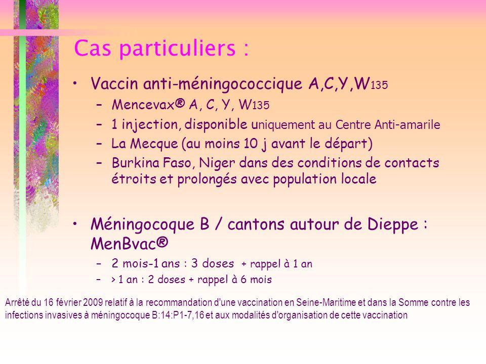 Cas particuliers : Vaccin anti-méningococcique A,C,Y,W 135 –Mencevax® A, C, Y, W 135 –1 injection, disponible u niquement au Centre Anti-amarile –La M